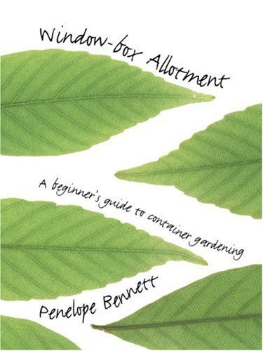By Penelope Bennett The Window Box-Allotment: A Beginner's Guide to Container Gardening (New Ed) [Paperback]