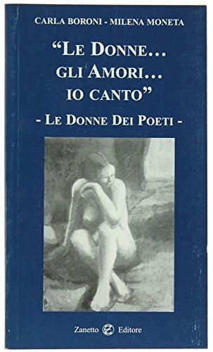 LE DONNE... GLI AMORI... IO CANTO. Le donne dei poeti.