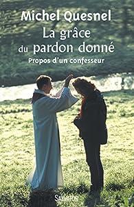 La grâce du pardon donné par Michel Quesnel