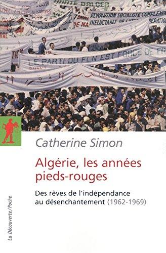 Algérie, les années pieds-rouges : Des rêves de l'indépendance au désenchantement (1962-1969)