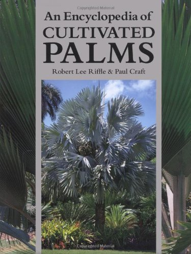 An Encyclopedia of Cultivated Palms by Robert Lee Riffle (2003-02-01)