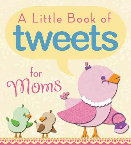 A Little Book of Tweets for Moms