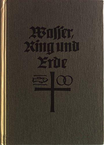 Wasser, Ring und Erde. Handreichung für Lehre und Ordnung in Taufe, Trauung und Bestattung.