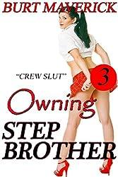 Owning Stepbrother 3: Crew Slut