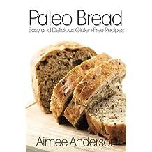Paleo Bread: Easy and Delicious Gluten-Free Bread Recipes (Paleo Recipe Books)