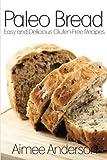 Paleo Bread: Easy and Delicious Gluten-Free Bread Recipes: Volume 1 (Paleo Recipe Books)