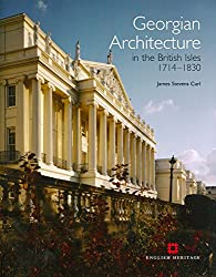 Georgian Architecture: The British Isles 1714-1830 by James Stevens Curl (24-Nov-2011) Hardcover
