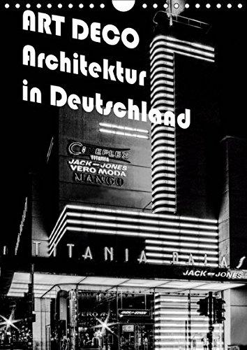 ART DECO Architektur in Deutschland (Wandkalender 2019 DIN A4 hoch): Ein wunderbarer Überblick...