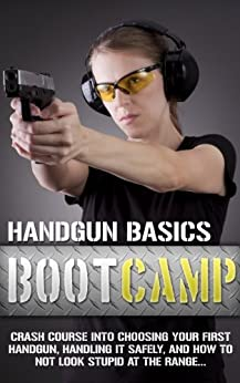 Handgun Basics Boot Camp - Choosing your First Handgun, Handling it Safely, and How to NOT Look Stupid at the Range (English Edition) von [Hendricksen, Taylor]