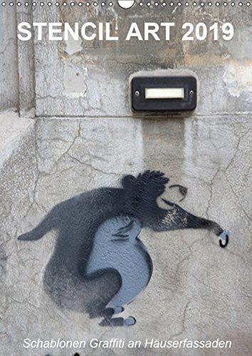 STENCIL ART 2019 - Schablonen Graffiti an Häuserfassaden / Planer (Wandkalender 2019 DIN A3 hoch): Schablonen-Graffiti an Hausfassaden (Planer, 14 Seiten ) (CALVENDO Kunst)