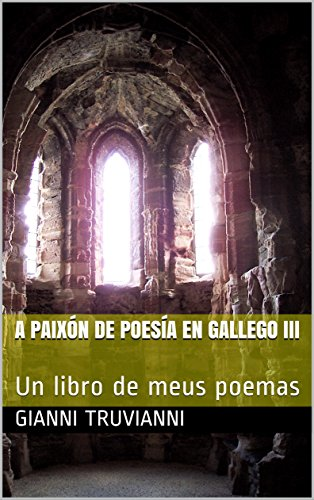 A Paixón De Poesía En Gallego III: Un libro de meus poemas (Galician Edition) por Gianni  Truvianni