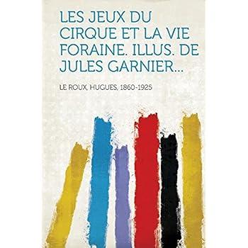 Les Jeux Du Cirque Et La Vie Foraine. Illus. de Jules Garnier...