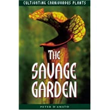 The Savage Garden: Cultivating Carnivorous Plants by Peter D'Amato (1998-05-01)