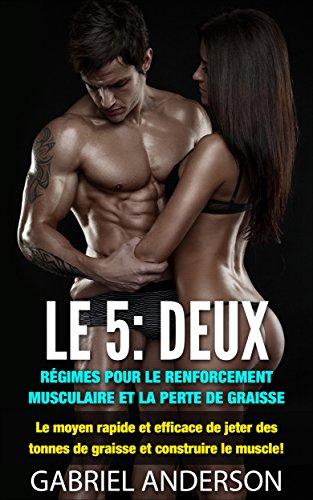 Le 5: 2 Diète pour le renforcement musculaire et perte de graisse: Le moyen rapide et efficace de jeter des tonnes de graisse et construire le muscle!