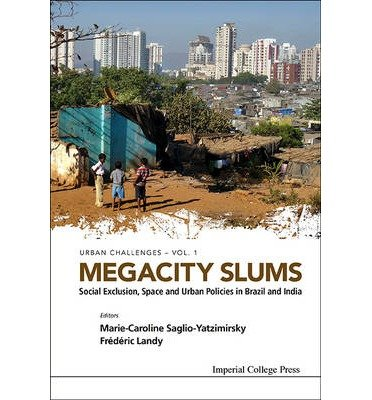 [(Megacity Slums: Social Exclusion, Space and Urban Policies in Brazil and India )] [Author: Marie-Caroline Saglio-Yatzimirsky] [Mar-2014]