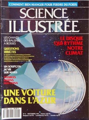 SCIENCE ILLUSTREE [No 9] du 01/09/1992 - COMMENT BIEN MANGER POUR PERDRE DU POIDS - LE DISQUE QUI RYTHME NOTRE CLIMAT - LES CHANTS DES BALEINES A BOSSES - UN SOUPCON DE VIE SUR MARS - PAISIBLES INDIENS MACOUNA - UNE VOITURE DANS L'AZUR.