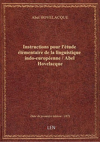 Instructions pourl'tudelmentaire delalinguistique indo-europenne / Abel Hovelacque