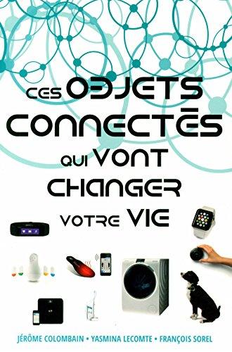 Ces Objets connectés qui vont changer votre vie par Jérôme COLOMBAIN