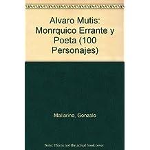 Alvaro Mutis: Monarquico, Errante Y Poeta / Royalist, Wandering and Poet (100 Personajes-100 Autores / Collection of 100 Personalities)