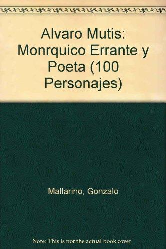 Portada del libro Alvaro Mutis: Monarquico, Errante Y Poeta / Royalist, Wandering and Poet (100 Personajes-100 Autores / Collection of 100 Personalities)