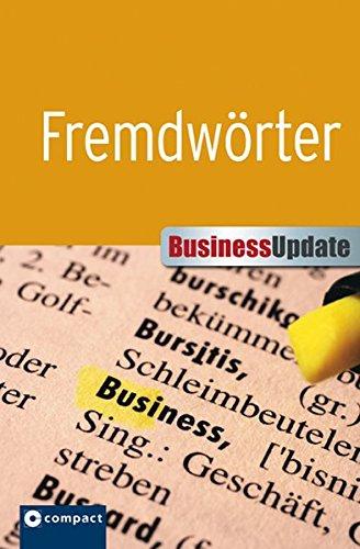 Fremdwörter (Compact Business Update): Fremd- und Fachwortschatz gekonnt im Beruf einsetzen