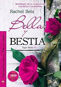 Bella y Bestia: Tiger Rose III de [Bels, Rachel]