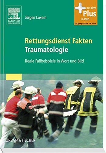 fallbeispiele notfallmedizin Rettungsdienst Fakten Traumatologie: Reale Fallbeispiele in Wort und Bild - mit Zugang zum Elsevier-Portal
