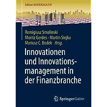 Innovationen und Innovationsmanagement in der Finanzbranche (Edition Bankmagazin)