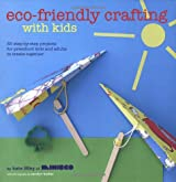 Eco-Friendly Crafting With Kids: 35 Step-by-Step Projects for Preschool Kids and Adults to Create Together