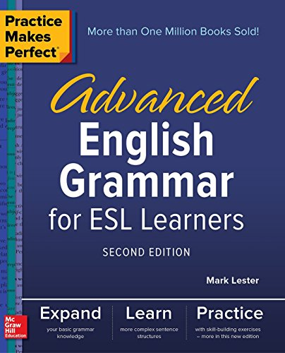 Practice Makes Perfect: Advanced English Grammar for ESL Learners, Second Edition por Mark Lester