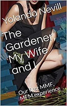 Book cover image for The Gardener, My Wife and I - our first MMF, MFM experience