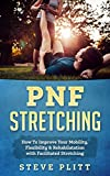 PNF Stretching: How To Improve Your Mobility, Flexibility & Rehabilitation with Facilitated Stretching (English Edition)