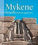 Mykene: Die sagenhafte Welt des Agamemnon