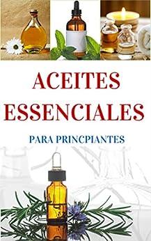 Aceites Esenciales para principiantes - Una Breve introducción (Aromaterapia y Aceites Esenciales nº 1)  (Spanish Edition)