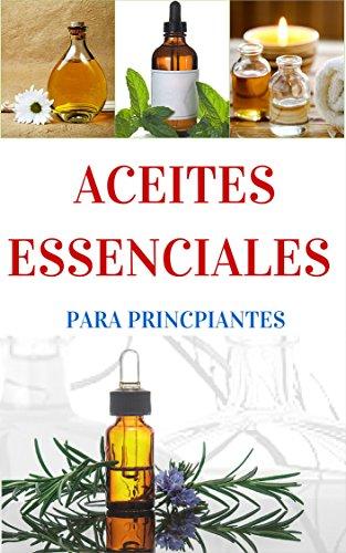 Aromaterapia: y Aceites Esenciales para principiantes - Una Breve introducción (Aromaterapia y Aceites Esenciales nº 1) por Juan Perez