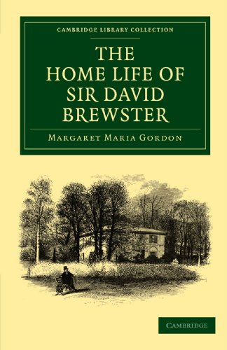 The Home Life of Sir David Brewster (Cambridge Library Collection - Physical  Sciences) -