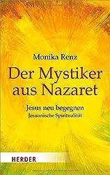 Der Mystiker aus Nazaret: Jesuanische Spiritualität (HERDER spektrum)