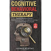 Cognitive Behavioral Therapy: A Complete Guide on Cognitive Behavioral Therapy, How To Analyze People, Accelerated Learning, Emotional Intelligence ... Leadership, Learning Techniques, Relationship