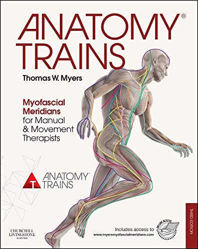 Anatomy Trains: Myofascial Meridians for Manual and Movement Therapists (Trains Myers Anatomy Tom)