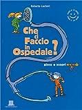 Scarica Libro Che ci faccio in ospedale (PDF,EPUB,MOBI) Online Italiano Gratis