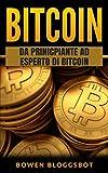 Bitcoin: Da principiante ad esperto di Bitcoin (bitcoin, Blockchain, cryptocurrency trading, cryptocurrency trading, cryptocurrency mining)