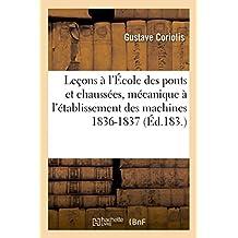 Résumés des leçons données à l'École des ponts et chaussées sur l'application de la: mécanique à l'établissement des machines : 1836-1837
