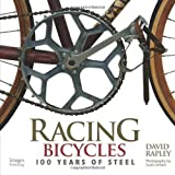 Racing Bicycles: 100 Years of Steel by David Rapley (2012-11-16)