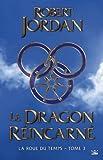 La Roue du Temps, T3 : Le Dragon Réincarné