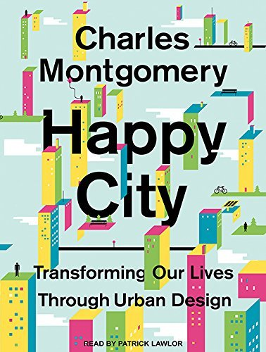 Happy City: Transforming Our Lives Through Urban Design by Charles Montgomery (2015-12-08)