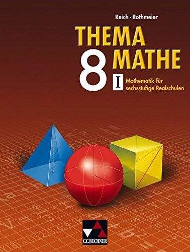 Thema Mathe / Mathematik für sechsstufige Realschulen: Thema Mathe / Thema Mathe 8/I: Mathematik für sechsstufige Realschulen
