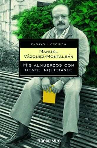 Mis almuerzos con gente inquietante (ENSAYO-HISTORIA) por Manuel Vazquez Montalban