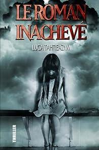 Le roman inachevé par Luca Tahtieazym