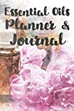 Essential Oils Planner & Journal: Aromatherapy and Essential Oil Handbook, Organize, Create Your Own Recipes, List Your Favorite Blends