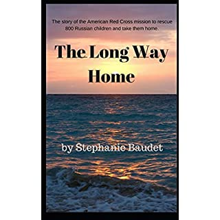 The Long Way Home: The true story of the American Red Cross mission to rescue 800 Russian children and take them home.